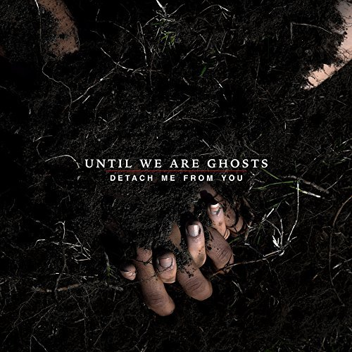 Until We Are Ghosts Detach Me From You