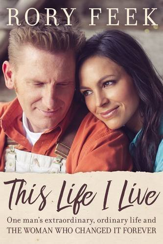 Rory Feek This Life I Live One Man's Extraordinary Ordinary Life And The Wo