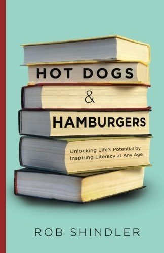 Rob Shindler Hot Dogs And Hamburgers Unlocking Life's Potential By Inspiring Literacy
