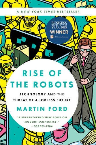 Martin Ford Rise Of The Robots Technology And The Threat Of A Jobless Future