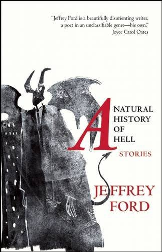 Jeffrey Ford A Natural History Of Hell Stories