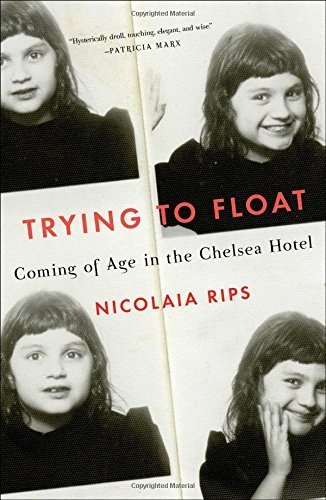 Nicolaia Rips Trying To Float Coming Of Age In The Chelsea Hotel