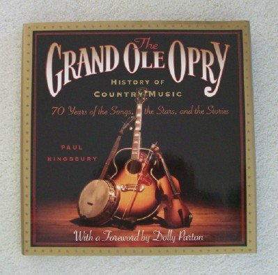 Paul Kingsbury Grand Ole Opry History Of Country Music 70 Years Of Stars The Songs & The Stories