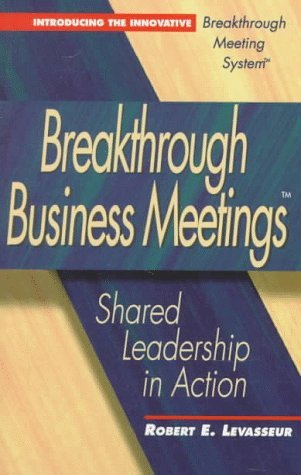 Robert E. Levasseur Breakthrough Business Meetings Shared Leadership