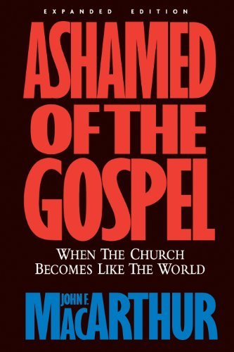 John Macarthur Ashamed Of The Gospel When The Church Becomes Like The World