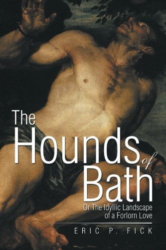 Eric P. Fick The Hounds Of Bath Or The Idyllic Landscape Of A Forlorn Love