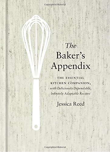 Jessica Reed The Baker's Appendix The Essential Kitchen Companion With Deliciously
