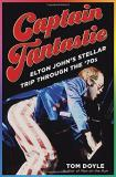 Tom Doyle Captain Fantastic Elton John's Stellar Trip Through The '70s