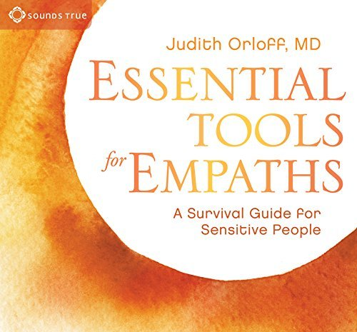 Judith Orloff Essential Tools For Empaths A Survival Guide For Sensitive People