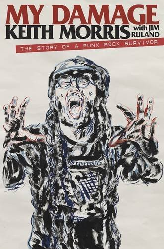 Keith Morris My Damage The Story Of A Punk Rock Survivor