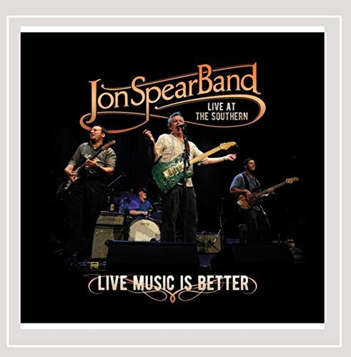 Jon Spear Band Live Music Is Better