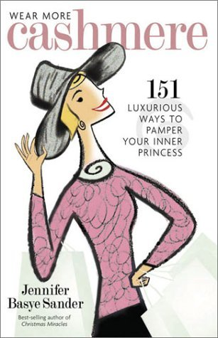 Wear More Cashmere 151 Luxurious Ways To Pamper Y 151 Luxurious Ways To Pamper Your Inner Princess