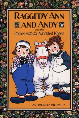 Johnny Gruelle Raggedy Ann & Andy & The Camel With The Wrinkled Knees