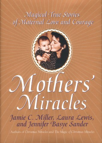 Jamie C. Miller Mothers' Miracles Magical True Stories Of Maternal Love & Courage