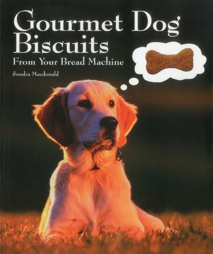 Sondra Macdonald Gourmet Dog Biscuits From Your Bread Machine
