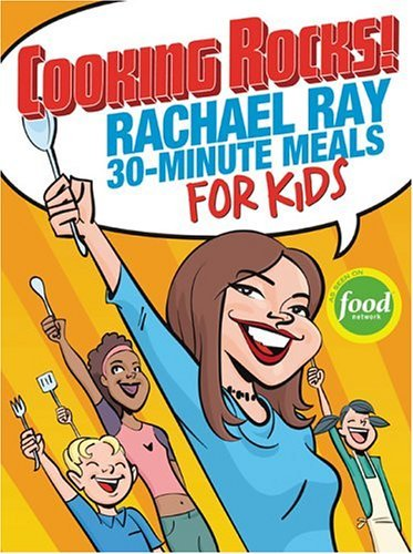 Rachael Ray Cooking Rocks! Rachael Ray 30 Minute Meals For Kids