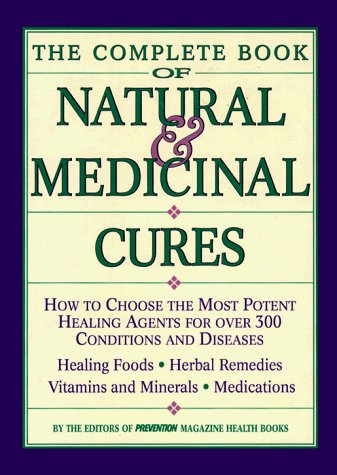 Prevention Magazine Health Books The Complete Book Of Natural & Medicinal Cures How To Choose The Most Potent Healing Agents For Over 300 Conditions & Diseases
