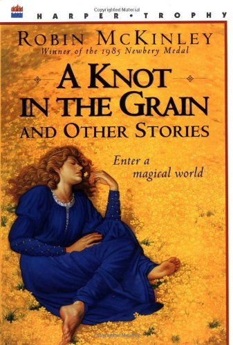 Robin Mckinley A Knot In The Grain And Other Stories