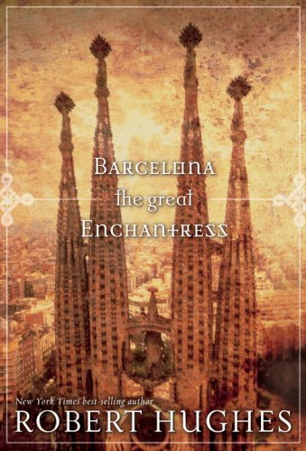 Robert Hughes Barcelona The Great Enchantress