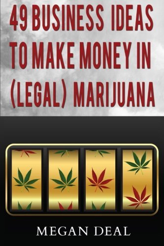 Megan Deal 49 Business Ideas To Make Money In (legal) Marijuana