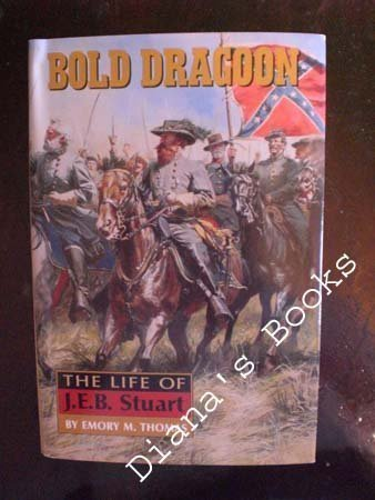 Emory M. Thomas Bold Dragon The Life Of J.E.B. Stuart
