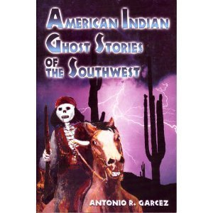 Antonio R. Garcez American Indian Ghost Stories Of The Southwest