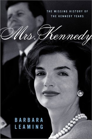 Barbara Leaming Mrs. Kennedy The Missing History Of The Kennedy Years
