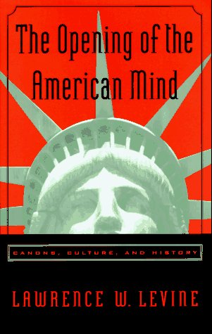 Lawrence W. Levine The Opening Of The American Mind Canons Culture & History