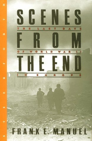 Frank Edward Manuel Scenes From The End The Last Days Of World War Ii