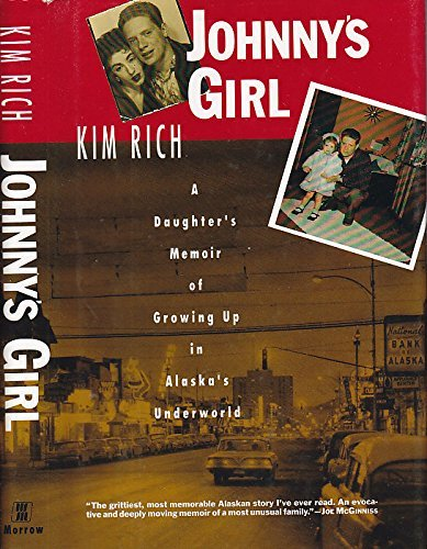 Kim Rich Johnny's Girl A Daughter's Memoir Of Growing Up In Alaska's Underworld