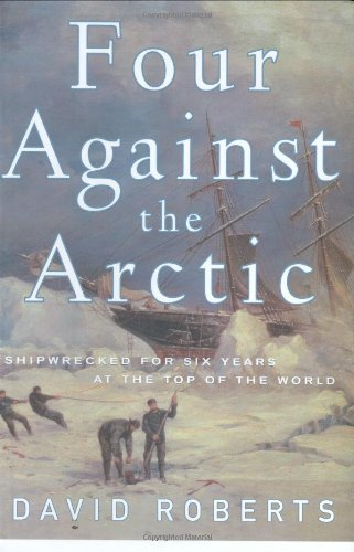 David Roberts Four Against The Arctic Shipwrecked For Six Years