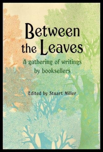Stuart Miller Between The Leaves A Gathering Of Writings By Booksellers