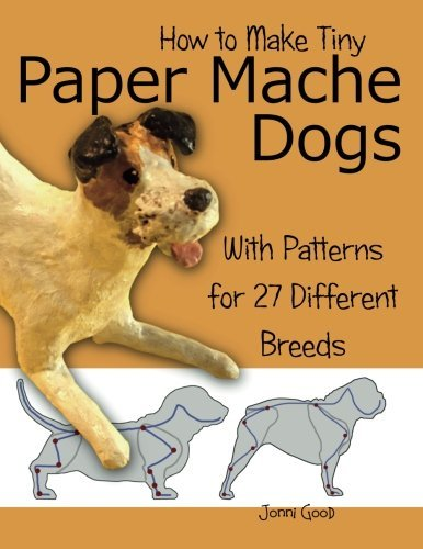 Jonni Good How To Make Tiny Paper Mache Dogs With Patterns For 27 Different Breeds