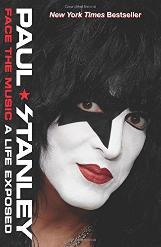 Paul Stanley Face The Music A Life Exposed