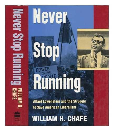 William Henry Chafe Never Stop Running Allard Lowenstein And The Struggle To Save American Liberalism