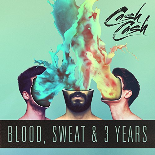 Cash Cash Blood Sweat & 3 Years