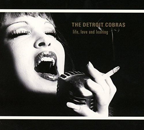 Detroit Cobras Life Love & Leaving