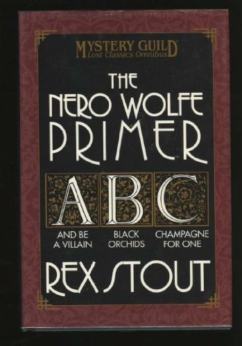 Rex Stout The Nero Wolf Primer And Be A Villain Black Orchids Champagne For One