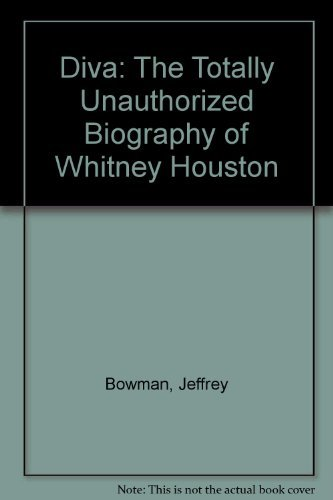 Jeffrey Bowman Diva The Totally Unauthorized Biography Of Whitney Houston
