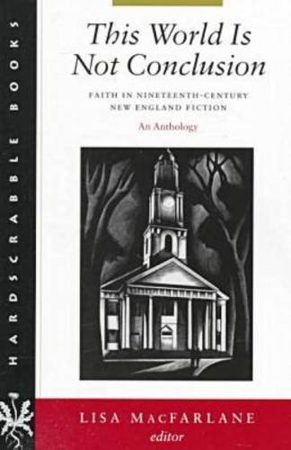 Lisa Macfarlane This World Is Not Conclusion Faith In Nineteenth Century New England Fiction