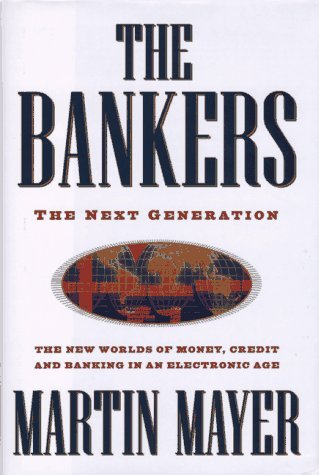 Martin Mayer The Bankers The Next Generation