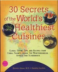 Steven Jonas & Sandra Gordon 30 Secrets Of The World's Healthiest Cuisines