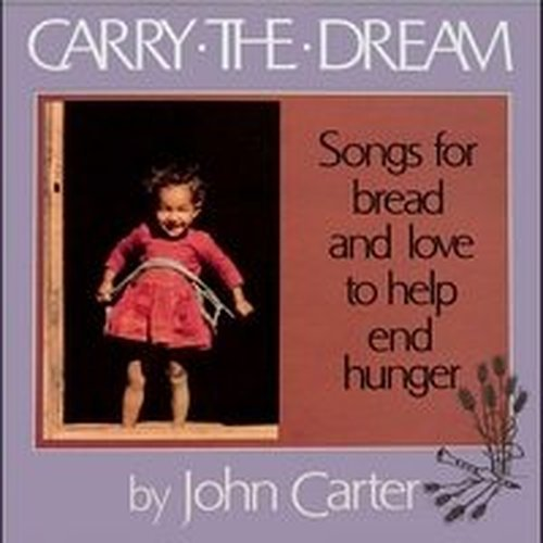 John Carter Carry The Dream Songs For Bread & Love To Help End Hunger