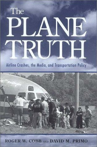Roger W. Cobb The Plane Truth Airline Crashes The Media And Transportation Po