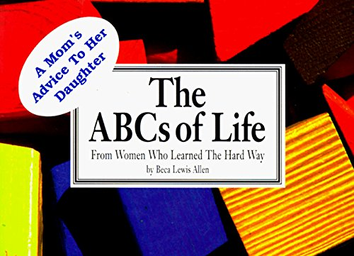 Beca Lewis A Woman's Abcs Of Life Lessons In Life Love Family & Career From Those Who Learned The Hard Way