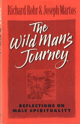 Richard Rohr & Joseph Martos The Wild Man's Journey Reflections On Male Spirituality
