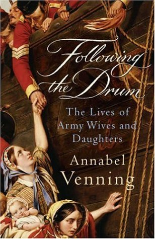 Annabel Venning Following The Drum The Lives Of Army Wives & Daughters