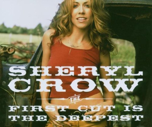 Sheryl Crow First Cut Is The Deepest