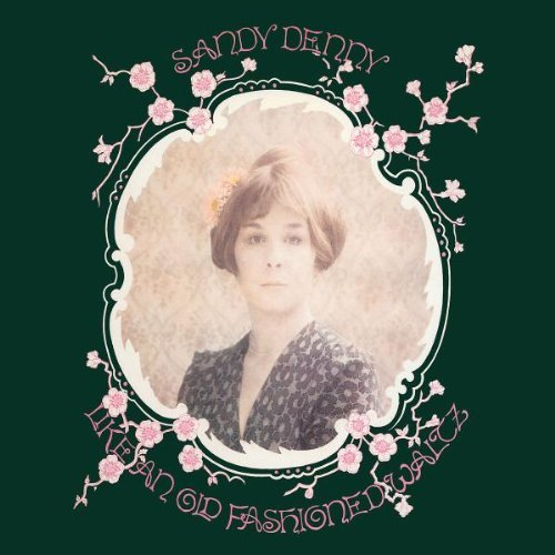 Sandy Denny Like An Old Fashioned Waltz Remastered