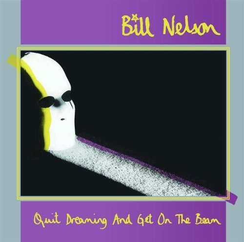 Bill Nelson Quit Dreaming & Get On The Bea